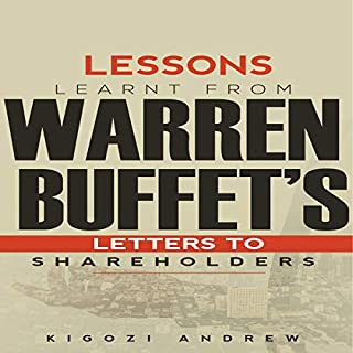 Lessons Learnt from Warren Buffet's Letters to Shareholders                   By:                                                                                                                                 Kigozi Andrew                               Narrated by:                                                                                                                                 Joe Crothers                      Length: 43 mins     11 ratings     Overall 3.7