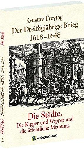 DER DREISSIGJÄHRIGE KRIEG 1618-1648 [Bd. 2 von 3]. Die STÄDTE. Die Kipper, Wipper und die öffentliche Meinung