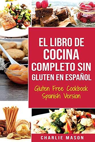 El Libro De Cocina Completo Sin Gluten En Español/ Gluten Free Cookbook Spanish Version (Spanish Edition)