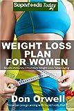 Weight Loss Plan For Women: Weight Maintenance Diet, Gluten Free Diet, Wheat Free Diet, Heart Healthy Diet, Whole Foods Diet,Antioxidants & Phytochemicals, ... - weight loss meal plans Book 73)