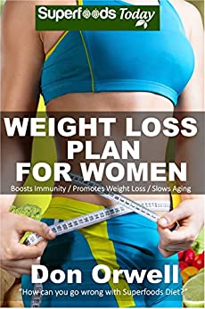 Weight Loss Plan For Women: Weight Maintenance Diet, Gluten Free Diet, Wheat Free Diet, Heart Healthy Diet, Whole Foods Diet,Antioxidants & Phytochemicals, ... - weight loss meal plans Book 73) by [Don Orwell]