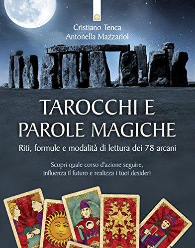 Tarocchi e parole magiche. Riti, formule e modalità di lettura dei 78 arcani