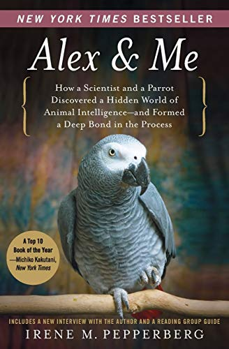 Alex & Me: How a Scientist and a Parrot Discovered a Hidden World of Animal Intelligence-and Formed...