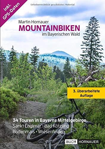 Mountainbiken im Bayerischen Wald, 3. Auflage: Mountainbike Touren Bayerischer Wald