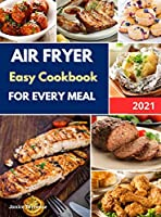 Air Fryer Easy Cookbook for Every Meal