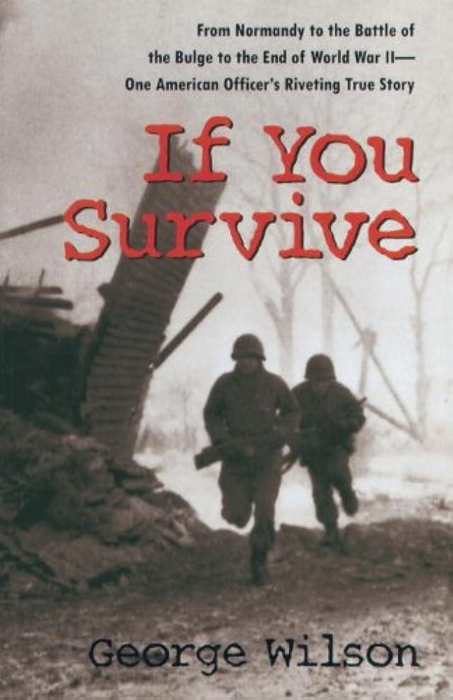 生理フォーラム仲間If You Survive: From Normandy to the Battle of the Bulge to the End of World War II, One American Officer's Riveting True Story (English Edition)