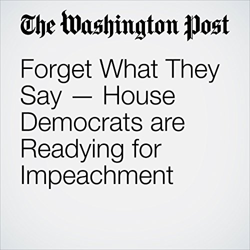 Forget What They Say — House Democrats are Readying for Impeachment audiobook cover art