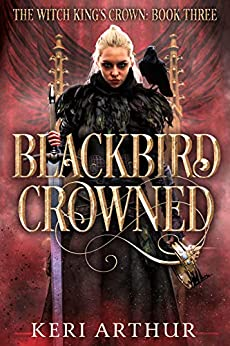Blackbird Crowned (The Witch King's Crown Book 3) by [Keri Arthur]