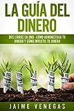 La Guía del Dinero: 2 Libros en 1 - Cómo Administrar tu Dinero y Cómo Invertir tu Dinero