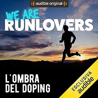 L'ombra del doping     We are RunLovers              Di:                                                                                                                                 Runlovers                               Letto da:                                                                                                                                 Luca Sbaragli                      Durata:  34 min     5 recensioni     Totali 5,0