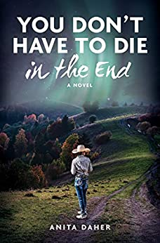 You Don't Have To Die In The End: A Novel by [Anita Daher]
