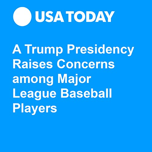 A Trump Presidency Raises Concerns among Major League Baseball Players audiobook cover art