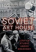Soviet Art House: Lenfilm Studio Under Brezhnev