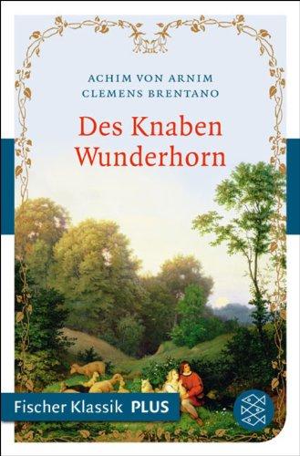 Des Knaben Wunderhorn: Alte deutsche Lieder (Fischer Klassik Plus)