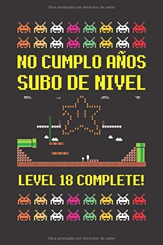 NO CUMPLO AÑOS SUBO DE NIVEL LEVEL 18 COMPLETE!: CUADERNO DE CUMPLEAÑOS. CUADERNO DE NOTAS O APUNTES, DIARIO O AGENDA. REGALO ORIGINAL Y CREATIVO.
