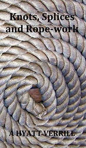 Compare Textbook Prices for Knots, Splices and Rope-Work Fully Illustrated Illustrated Edition ISBN 9781781390122 by Verrill, A. Hyatt