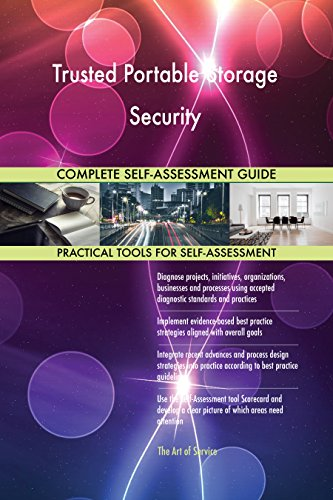 Trusted Portable Storage Security All-Inclusive Self-Assessment - More than 660 Success Criteria, Instant Visual Insights, Comprehensive Spreadsheet Dashboard, Auto-Prioritised for Quick Results