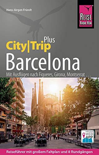 Reise Know-How Reiseführer Barcelona (CityTrip PLUS): mit Ausflügen nach Figueres, Girona, Montserrat.....
