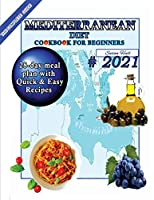 Mediterranean Diet Cookbook for Beginners: A 28-Day Meal Plan of Quick, Easy Recipes That a Pro or a Novice Can Cook To Live a Healthier Life With Great Food That Won't Make You Think You're on a Diet