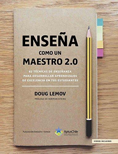 Enseña como un Maestro 2.0: 62 técnicas de enseñanza para desarrollar aprendizajes de excelencia en tus estudiantes