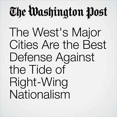 The West's Major Cities Are the Best Defense Against the Tide of Right-Wing Nationalism audiobook cover art