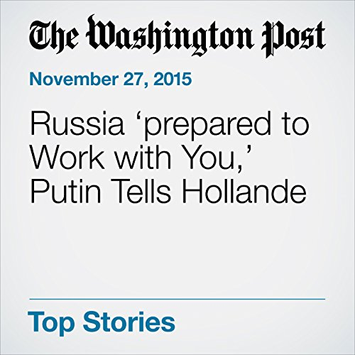 Russia 'prepared to Work with You,' Putin Tells Hollande audiobook cover art
