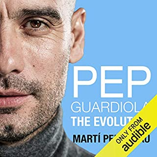 Pep Guardiola     The Evolution              By:                                                                                                                                 Marti Perarnau                               Narrated by:                                                                                                                                 Thomas Judd                      Length: 11 hrs and 34 mins     4 ratings     Overall 3.0
