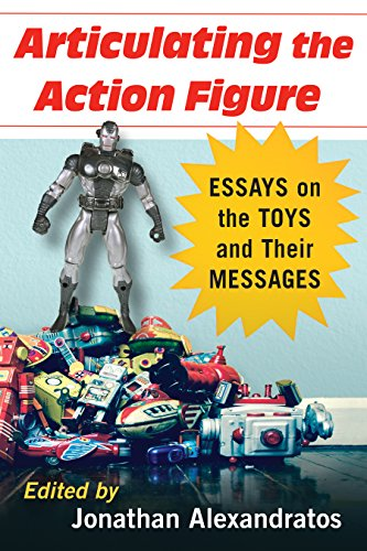 Articulating the Action Figure: Essays on the Toys and Their Messages (English Edition)