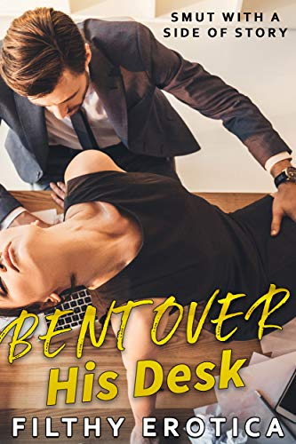 BENT OVER HIS DESK (FILTHY EROTICA: SMUT WITH A SIDE OF STORY)
