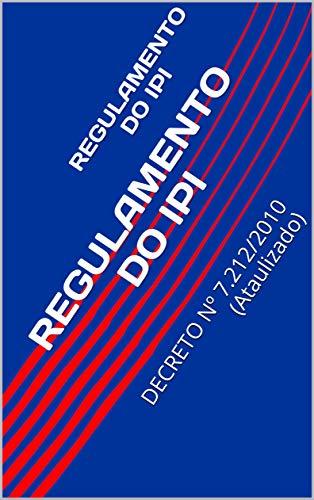 REGULAMENTO DO IPI: DECRETO Nº 7.212/2010 (Ataulizado) (Portuguese Edition)