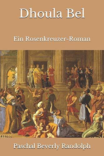 Dhoula Bel: Ein Rosenkreuzer-Roman