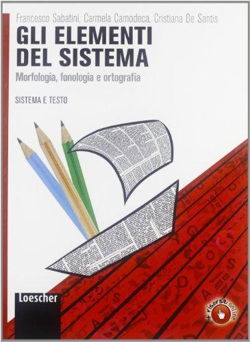 Sistema e testo. Elementi del sistema. Dalla grammatica valenziale all'esperienza dei testi. Per le Scuole superiori. Con espansione online