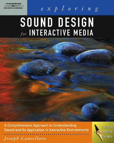 Exploring Sound Design for Interactive Media (Design Exploration Series)