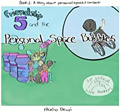 Friendship 5 and the Personal Space Bubbles: A story about personal space and consent (Volume 1)