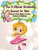The 5 Minute Gratitude Journal for Girls: A Journal to Teach Children to Practice Gratitude and Mindfulness. Fun and Fast Ways for Kids to Give Daily Thanks!