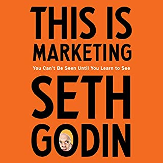 This Is Marketing     You Can't Be Seen Until You Learn to See              By:                                                                                                                                 Seth Godin                               Narrated by:                                                                                                                                 Seth Godin                      Length: 7 hrs and 2 mins     1,611 ratings     Overall 4.6