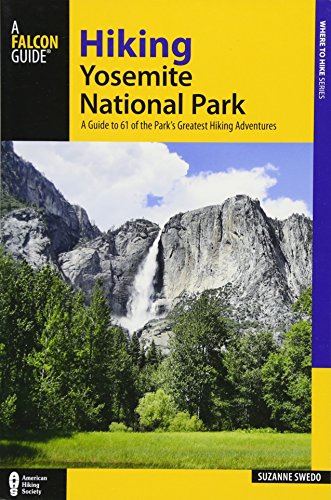 Hiking Yosemite National Park: A Guide to 61 of the Park\'s Greatest Hiking Adventures (Where to Hike)