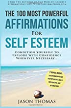Affirmation | The 100 Most Powerful Affirmations for Self Esteem | 2 Amazing Affirmative Bonus Books Included for Weight Loss & Daily Affirmations: ... Confidence Whenever Necessary (Volume 20)