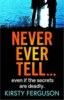 Never Ever Tell: An unforgettable page-turner that you won't be able to put down by [Kirsty Ferguson]