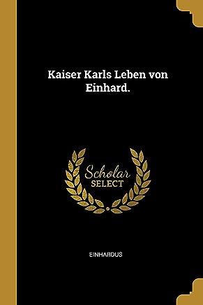 Kaiser Karls Leben Von Einhard.