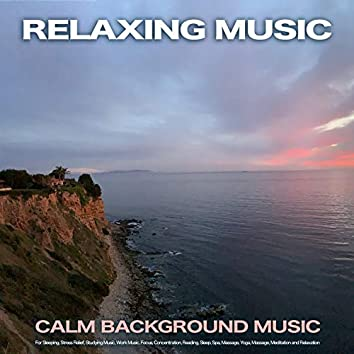 Relaxing Music: Calm Background Music For Sleeping, Stress Relief, Studying Music, Work Music, Focus, Concentration, Reading, Sleep, Spa, Massage, Yoga, Massage, Meditation and Relaxation
