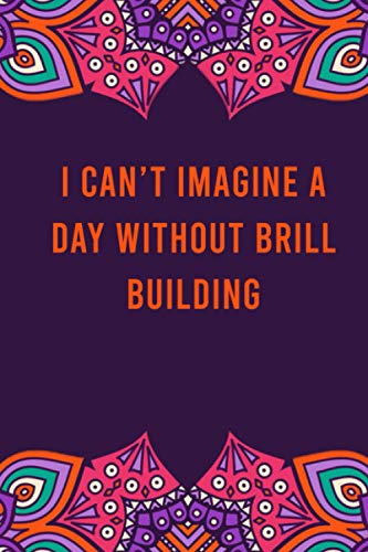 I can't imagine a day without brill building: funny notebook for women men, cute journal for writing, appreciation birthday christmas gift for brill building lovers