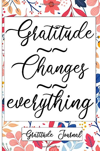 Gratitude Changes Everything: Gratitude Journal for Women,daily and weekly self help journal