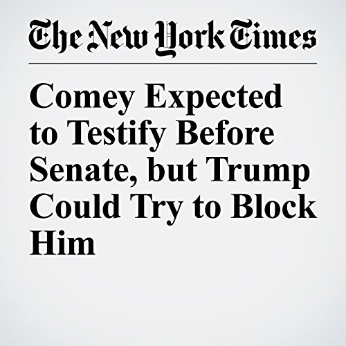 Comey Expected to Testify Before Senate, but Trump Could Try to Block Him copertina