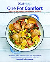 Blue Jean Chef's One Pot Comfort: Make Everyday Meals in One Pot, Pan or Appliance: 180+ recipes for your Dutch oven, skillet, sheet pan, ... cooker, and air fryer (The Blue Jean Chef, 7)