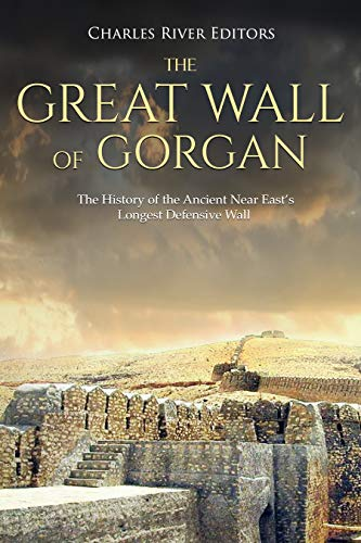 The Great Wall of Gorgan: The Histo…
