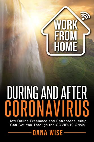 Work from Home During and After Coronavirus: How Online Freelance and Entrepreneurship Can Get You Through the COVID-19 Crisis