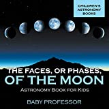 The Faces, Err Phases, of the Moon - Astronomy Book for Kids   Children's Astronomy Books