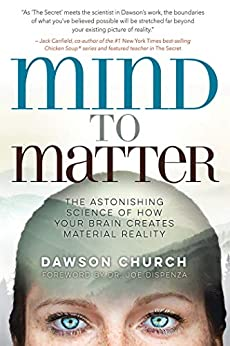 Mind to Matter: The Astonishing Science of How Your Brain Creates Material Reality by [Dawson Church, Joe Dispenza]