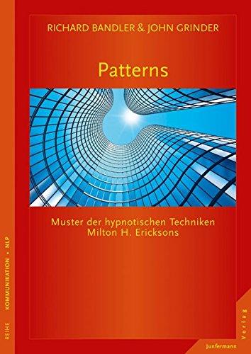 Patterns: Muster der hypnotischen Techniken Milton H. Ericksons